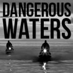 DANGEROUS WATERS Season 2