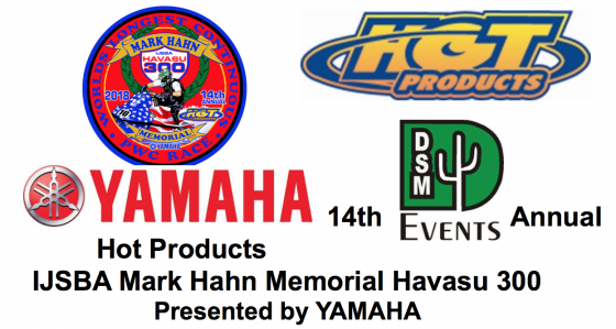 14th Annual Hot Products IJSBA Mark Hahn Memorial Havasu 300, Presented by YAMAHA, Saturday – February 24, 2018 Lake Havasu, Arizona  2018 DATE ANNOUNCED FOR THE IJSBA NATIONAL TEAM ENDURANCE CHAMPIONSHIP